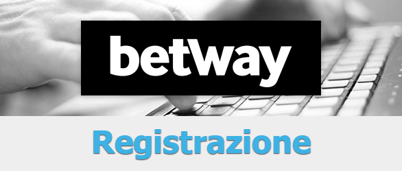 Come registrarsi su betWay?